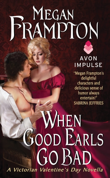 When Good Earls Go Bad - A Victorian Valentine's Day Novella ebook by Megan Frampton