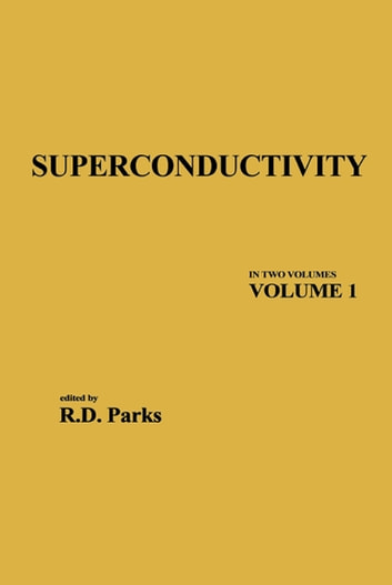 Superconductivity - In Two Volumes: Volume 1 ebook by R.D. Parks