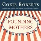 Founding Mothers audiobook by Cokie Roberts