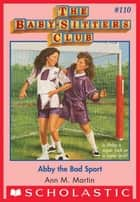 The Baby-Sitters Club #110: Abby the Bad Sport ebook by Ann M. Martin