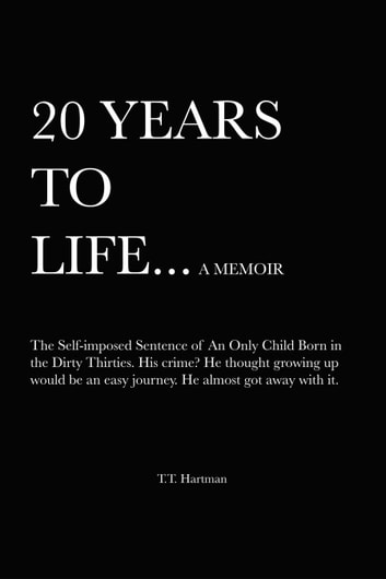 20 Years to Life... A Memoir ebook by T.T Hartman