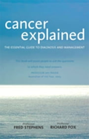 Cancer Explained - The Essential Guide to Diagnosis and Management ebook by Fredrick Stephens,Richard Fox