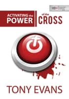 Activating the Power of the Cross ebook by Tony Evans