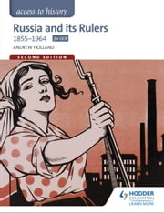 Access to History: Russia and its Rulers 1855-1964 for OCR Second Edition ebook by Andrew Holland