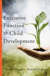 Executive Function & Child Development ebook by Marcie Yeager,Daniel Yeager