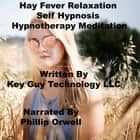 Hay Fever Self Hypnosis Hypnotherapy Meditation audiobook by Key Guy Technology LLC