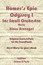 Homer's Epic Odyssey I for Small Orchestra Music - Original Scores & Parts for the Soundtrack - Sheet Music for Your eBook ebook by Klaus Bruengel, Klaus Bruengel