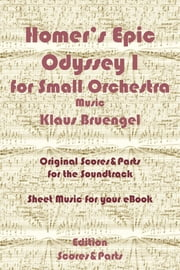 Homer's Epic Odyssey I for Small Orchestra Music - Original Scores & Parts for the Soundtrack - Sheet Music for Your eBook ebook by Klaus Bruengel,Klaus Bruengel
