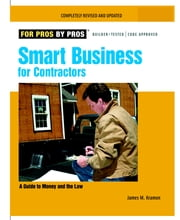 Smart Business for Contractors - A Guide to Money and the Law ebook by James M. Kramon