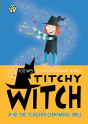 Titchy Witch and the Teacher-Charming Spell ebook by Rose Impey,Katharine McEwen
