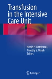 Transfusion in the Intensive Care Unit ebook by Nicole Juffermans,Timothy Walsh