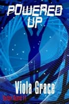 Powered Up - Book 11 ebook by Viola Grace
