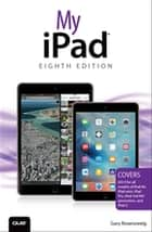 My iPad (Covers iOS 9 for iPad Pro, all models of iPad Air and iPad mini, iPad 3rd/4th generation, and iPad 2) ebook by Gary Rosenzweig
