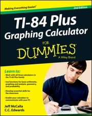 Ti-84 Plus Graphing Calculator For Dummies ebook by C. C. Edwards,Jeff McCalla