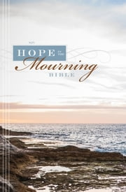 NIV, Hope in the Mourning Bible, eBook - Finding Strength Through God's Eternal Perspective ebook by Timothy Beals