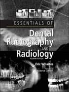 Essentials of Dental Radiography and Radiology E-Book ebook by Eric Whaites, MSc BDS(Hons) FDSRCS(Edin) FDSRCS(Eng) FRCR DDRRCR