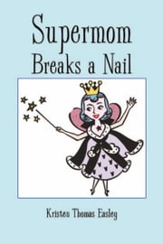 Supermom Breaks A Nail ebook by Kristen Thomas Easley