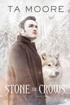 Stone the Crows ebook by TA Moore