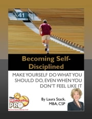Becoming Self-Disciplined - Make Yourself Do What You Should Do, Even When You Don't Feel Like It ebook by Laura Stack