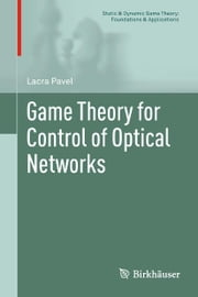 Game Theory for Control of Optical Networks ebook by Lacra Pavel