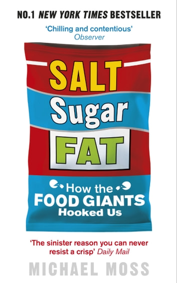 Salt, Sugar, Fat - How the Food Giants Hooked Us ebook by Michael Moss