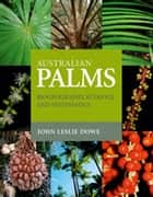 Australian Palms - Biogeography, Ecology and Systematics ebook by John Leslie Dowe