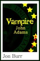 Vampire John Adams ebook by Jon Burr