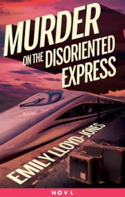 Murder on the Disoriented Express ebook by Emily Lloyd-Jones