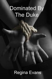 Dominated By The Duke - Paranormal BDSM Erotica, #1 ebook by Regina Evans