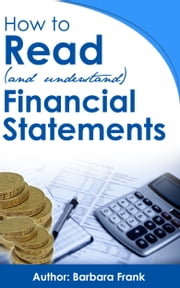 How to Read (and Understand) Financial Statements ebook by Barbara Frank