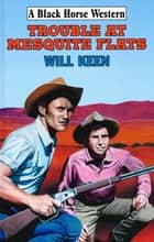 Trouble At Mesquite Flats ebook by Will Keen
