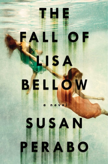 The Fall Of Lisa Bellow ebook by Susan Perabo