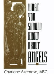 What You Should Know About Angels ebook by Altemose, MSC, Charlene
