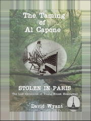 STOLEN IN PARIS: The Lost Chronicles of Young Ernest Hemingway: The Taming of Al Capone ebook by David Wyant