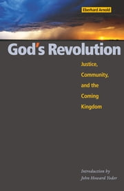 God's Revolution - Justice, Community, and the Coming Kingdom ebook by Eberhard Arnold,John Howard Yoder