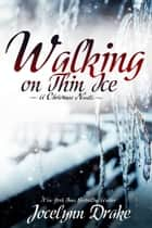 Walking on Thin Ice ebook by Jocelynn Drake