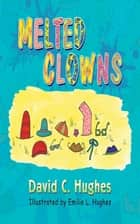 Melted Clowns ebook by David C. Hughes, Emilie L. Hughes
