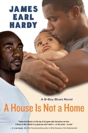 A House Is Not a Home - A B-Boy Blues Novel ebook by James Earl Hardy