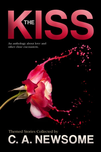 The kiss an anthology about love and other close encounters ebook the kiss an anthology about love and other close encounters ebook by c a newsome fandeluxe Document