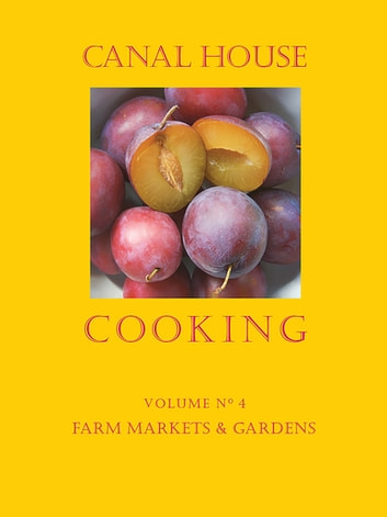 Canal House Cooking Volume N° 4 - Farm Markets & Gardens ebook by Christopher Hirsheimer,Melissa Hamilton
