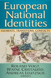 European National Identities - Elements, Transitions, Conflicts ebook by Roland Vogt,Wayne Cristaudo,Andreas Leutzsch