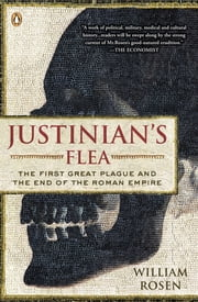 Justinian's Flea - The First Great Plague and the End of the Roman Empire ebook by William Rosen
