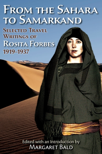 From the Sahara to Samarkand - Selected Travel Writings of Rosita Forbes 1919-1937 ebook by Rosita Forbes