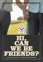 Hi, Can We Be Friends? - A new attitude for the common friendship journey ebook by Tekena Ikoko