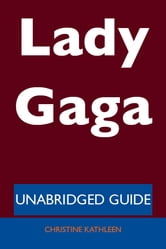 Lady Gaga - Unabridged Guide ebook by Christine Kathleen