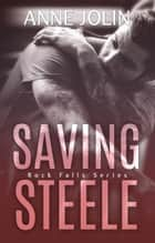 Saving Steele - Rock Falls, #5 ebook by Anne Jolin