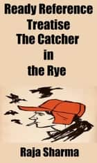 Ready Reference Treatise: The Catcher in the Rye ebook by Raja Sharma