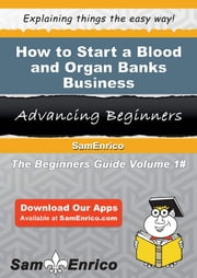 How to Start a Blood and Organ Banks Business ebook by Mabel Price,Sam Enrico