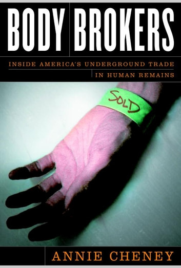 Body Brokers - nside America's Underground Trade in Human Remains ebook by Annie Cheney