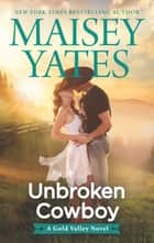 Unbroken Cowboy eBook by Maisey Yates